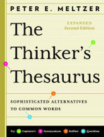 The Thinker's Thesaurus Sophisticated Alternatives To Common Words : Sophisticated Alternatives to Common Words, 2nd Edition - Peter E. Meltzer