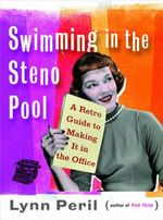 Swimming in the Steno Pool : A Retro Guide to Making It in the Office - Lynn Peril