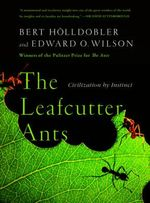 The Leafcutter Ants : Civilization By Instinct - Bert Holldobler