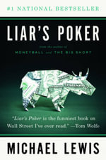 Liar's Poker : The Shortest and Surest Way to Understand Basic Ec... - Michael Lewis