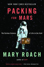 Packing for Mars : The Curious Science of Life in the Void - Mary Roach