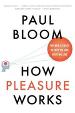 How Pleasure Works : The New Science of Why We Like What We Like - Paul Bloom