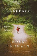 Trespass : A Novel - Rose Tremain
