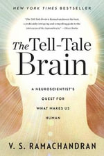 The Tell-tale Brain : A Neuroscientist's Quest for What Makes Us Human - V. S. Ramachandran