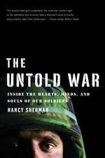 The Untold War : Inside the Hearts, Minds, and Souls of Our Soldiers - Nancy Sherman