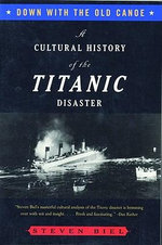 Down with the Old Canoe : A Cultural History of the Titanic Disaster (Updated Edition) - Steven Biel