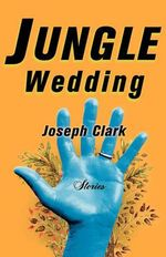 Jungle Wedding : Stories - Joseph Clark