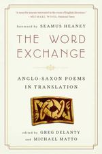 The Word Exchange : Anglo-saxon Poems in Translation - Greg Delanty