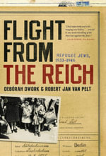 Flight from the Reich : Refugee Jews, 1933-1946 - Deborah Dwork