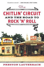 The Chitlin' Circuit : And the Road to Rock 'N' Roll - Preston Lauterbach