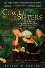 A Circle of Sisters : Alice Kipling, Georgiana Burne-Jones, Agnes Poynter, and Louisa Baldwin - Judith Flanders
