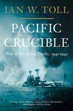Pacific Crucible : War at Sea in the Pacific, 1941-1942 - Ian W. Toll