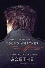 The Sufferings of Young Werther : A New Translation - Johann Wolfgang von Goethe