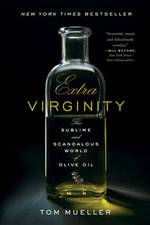 Extra Virginity : The Sublime and Scandalous World of Olive Oil - Tom Mueller