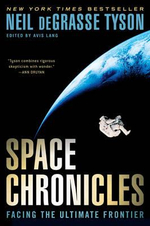 Space Chronicles : Facing the Ultimate Frontier - Neil deGrasse Tyson