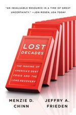 Lost Decades : The Making of America's Debt Crisis and the Long Recovery - Menzie D. Chinn
