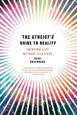 The Atheist's Guide to Reality : Enjoying Life without Illusions - Alex Rosenberg