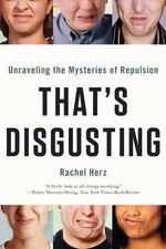 That's Disgusting : Unraveling the Mysteries of Repulsion - Rachel Herz