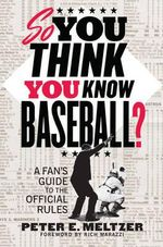 So You Think You Know Baseball? : A Fan's Guide to the Official Rules - Peter Meltzer