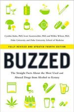 Buzzed : The Straight Facts About the Most Used and Abused Drugs from Alcohol to Ecstasy - Cynthia Kuhn
