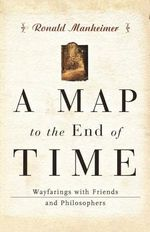 A Map to the End of Time : Wayfarings with Friends and Philosophers - Ronald Manheimer