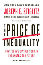 The Price of Inequality : How Today's Divided Society Endangers Our Future - Joseph E. Stiglitz