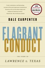 Flagrant Conduct : the Story of Lawrence V. Texas - Dale Carpenter