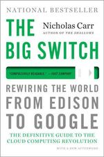 The Big Switch : Rewiring the World, from Edison to Google - Nicholas Carr