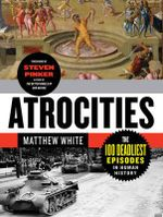 Atrocities : The 100 Deadliest Episodes in Human History - Matthew White