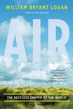 Air : The Restless Shaper of the World - Bryant