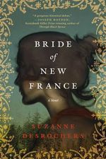 Bride of New France : A Novel - Suzanne Desrochers