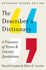 The Describer's Dictionary - A Treasury of Terms & Literary Quotations : A Treasury of Terms & Literary Quotations - David Grambs