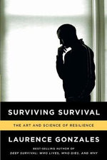Surviving Survival : The Art and Science of Resilience - Laurence Gonzales