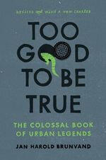 Too Good to be True - The Colossal Book of Urban Legends : The Colossal Book of Urban Legends - Jan Harold Brunvand