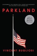 Parkland : Four Days in November: The Assassination of President John F. Kennedy - Vincent Bugliosi