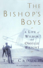 The Bishop's Boys : A Life of Wilbur and Orville Wright - Tom D. Crouch