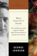 Miss Leavitt's Stars : The Untold Story of the Woman Who Discovered How to Measure the Universe (Great Discoveries) - George Johnson