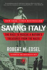 Saving Italy : The Race to Rescue a Nation's Treasures from the Nazis - Robert M. Edsel