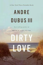 Dirty Love - Andre Dubus III