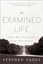 The Examined Life : How We Lose and Find Ourselves - Stephen Grosz