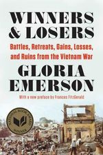Winners and Losers : Battles, Retreats, Gains, Losses, and Ruins from the Vietnam War - Gloria Emerson