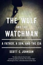 The Wolf and the Watchman : A Father, a Son, and the CIA - Scott C. Johnson