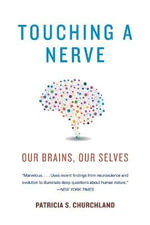 Touching a Nerve : Our Brains, Our Selves - Patricia S. Churchland