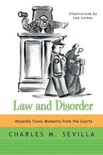 Law and Disorder : Absurdly Funny Moments from the Courts - Charles M. Sevilla