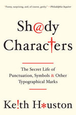 Shady Characters - The Secret Life of Punctuation, Symbols, and Other Typographical Marks : The Secret Life of Punctuation, Symbols, and Other Typographical Marks - Keith Houston