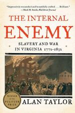 The Internal Enemy - Slavery and War in Virginia, 1772-1832 : Slavery and War in Virginia, 1772-1832 - Alan Taylor