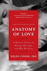 Anatomy of Love - A Natural History of Mating, Marriage, and Why We Stray : A Natural History of Mating, Marriage, and Why We Stray - Helen E. Fisher