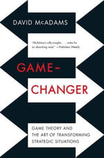 Game-Changer : Game Theory and the Art of Transforming Strategic Situations - David McAdams
