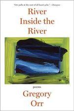River Inside the River : Poems - Gregory Orr