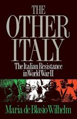 The Other Italy : The Italian Resistance in World War II - Maria De Blasio Wilhelm